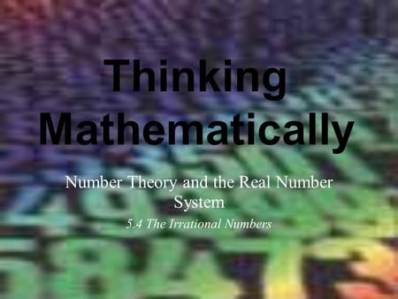 Thinking Mathematically Number Theory and the Real Number System 5.4 The Irrational Numbers.