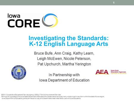 1 Investigating the Standards: K-12 English Language Arts Bruce Bufe, Ann Craig, Kathy Learn, Leigh McEwen, Nicole Peterson, Pat Upchurch, Martha Yerington.