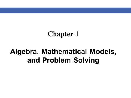 Chapter 1 Algebra, Mathematical Models, and Problem Solving.