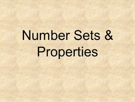 Number Sets & Properties. Number Sets Natural – Whole – Integers -