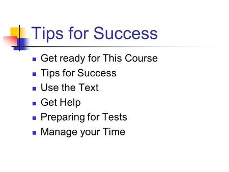 Tips for Success Get ready for This Course Tips for Success