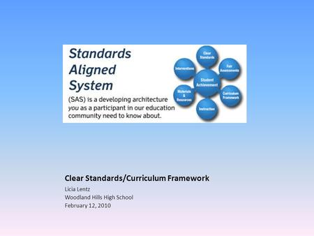 Clear Standards/Curriculum Framework Licia Lentz Woodland Hills High School February 12, 2010.