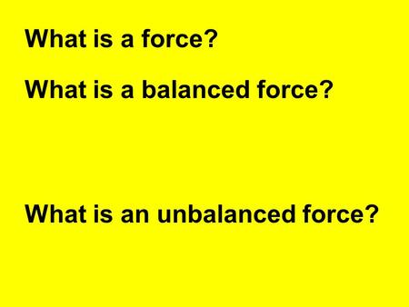What is a force? What is a balanced force? What is an unbalanced force?