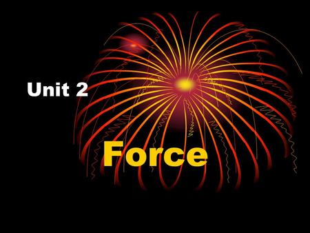 Unit 2 Force. Force – push or pull a force always acts in a certain direction ex. if you push something, the force is in the direction of the push.