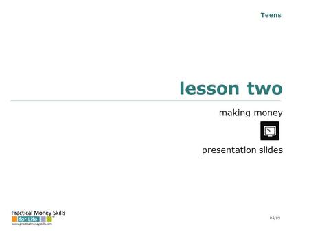 Teens lesson two making money presentation slides 04/09.