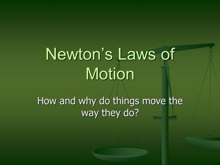 Newton's Laws of Motion How and why do things move the way they do?