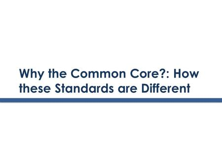 Why the Common Core?: How these Standards are Different.
