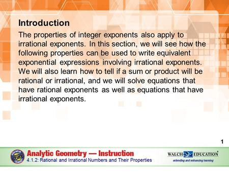 Introduction The properties of integer exponents also apply to irrational exponents. In this section, we will see how the following properties can be used.