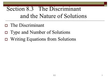 Section 8.3 The Discriminant and the Nature of Solutions  The Discriminant  Type and Number of Solutions  Writing Equations from Solutions 8.31.