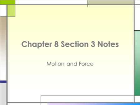 Chapter 8 Section 3 Notes Motion and Force. What is Force? force □A force is the cause of acceleration or change in an object's velocity.