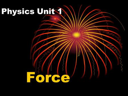 Physics Unit 1 Force. Force – push or pull A force always acts in a certain direction ex. if you push something, the force is in the direction of the.