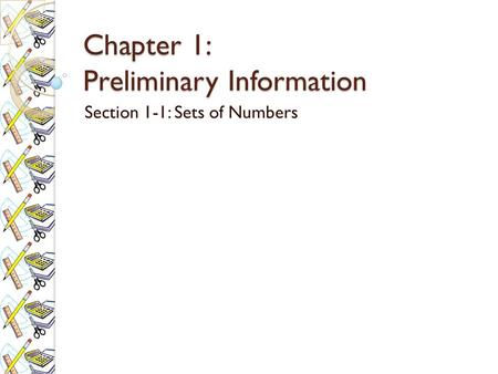 Chapter 1: Preliminary Information Section 1-1: Sets of Numbers.
