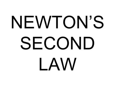 NEWTON'S SECOND LAW.