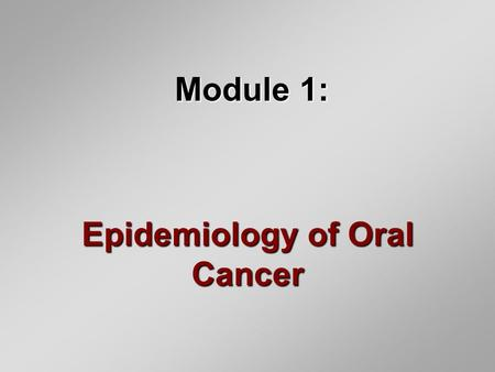Epidemiology of Oral Cancer Module 1:. Epidemiology of Cancer, U.S.