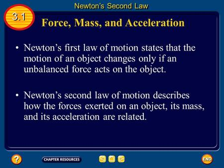 Newton's first law of motion states that the motion of an object changes only if an unbalanced force acts on the object. Newton's second law of motion.