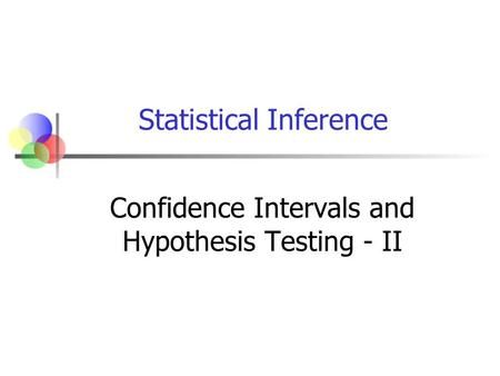 Confidence Intervals and Hypothesis Testing - II