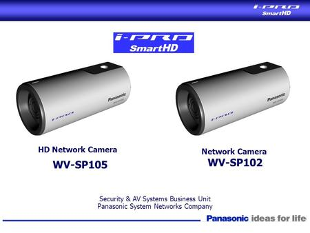 HD Network Camera WV-SP105 Security & AV Systems Business Unit Panasonic System Networks Company Network Camera WV-SP102.