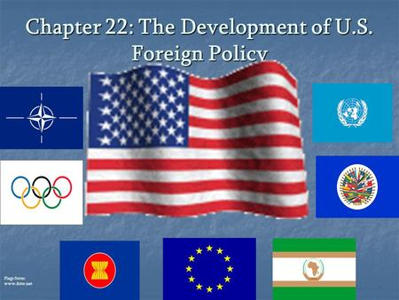 Chapter 22: The Development of U.S. Foreign Policy Flags from: www.fotw.net.