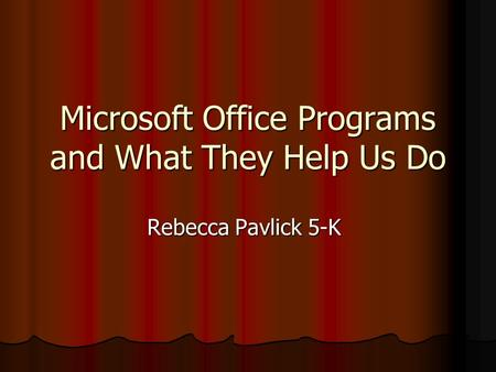 Microsoft Office Programs and What They Help Us Do Rebecca Pavlick 5-K.
