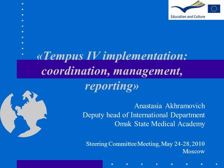 «Tempus IV implementation: coordination, management, reporting» Anastasia Akhramovich Deputy head of International Department Omsk State Medical Academy.
