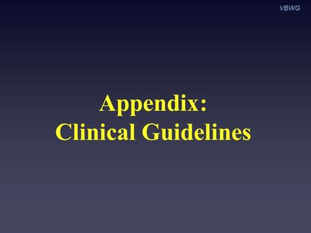 Appendix: Clinical Guidelines VBWG. I Intervention is useful and effective III Intervention is not useful or effective and may be harmful A Data derived.