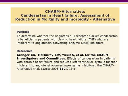 CHARM-Alternative: Candesartan in Heart failure: Assessment of Reduction in Mortality and morbidity - Alternative Purpose To determine whether the angiotensin.