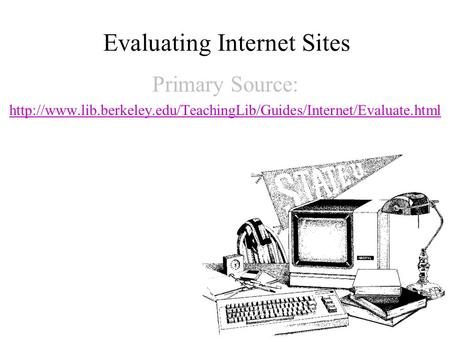 Evaluating Internet Sites Primary Source: