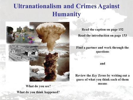 Ultranationalism and Crimes Against Humanity What do you see? What do you think happened? Read the caption on page 152 Read the introduction on page 153.