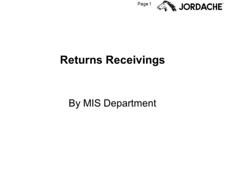 Page 1 Returns Receivings By MIS Department. Page 2 The Returns Process When a store or customer wants to return goods, they are supposed to contact the.
