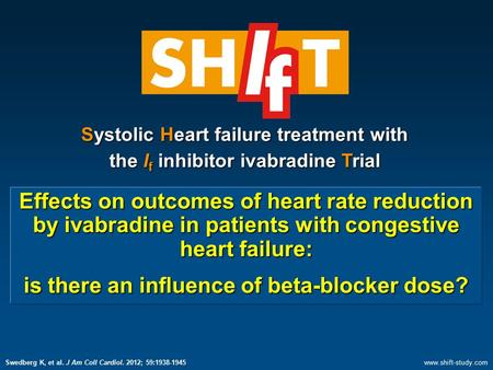 Effects on outcomes of heart rate reduction by ivabradine in patients with congestive heart failure: is there an influence of beta-blocker dose? Systolic.