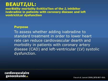 BEAUTI f UL: morBidity-mortality EvAlUaTion of the I f inhibitor ivabradine in patients with coronary disease and left ventricULar dysfunction Purpose.