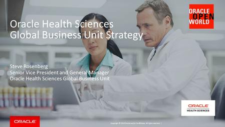Copyright © 2014 Oracle and/or its affiliates. All rights reserved. | Oracle Health Sciences Global Business Unit Strategy Steve Rosenberg Senior Vice.