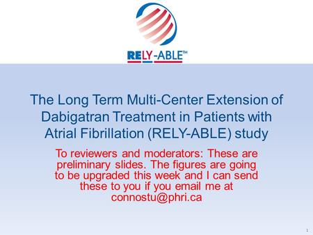 The Long Term Multi-Center Extension of Dabigatran Treatment in Patients with Atrial Fibrillation (RELY-ABLE) study To reviewers and moderators: These.