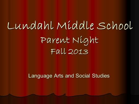 Lundahl Middle School Parent Night Fall 2013 Language Arts and Social Studies.