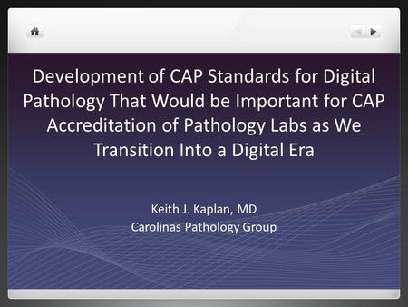 Development of CAP Standards for Digital Pathology That Would be Important for CAP Accreditation of Pathology Labs as We Transition Into a Digital Era.
