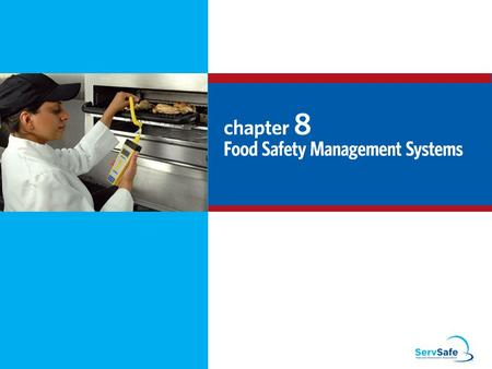 8-2 Food Safety Management Systems Food safety management system: Group of practices and procedures intended to prevent foodborne illness Actively controls.