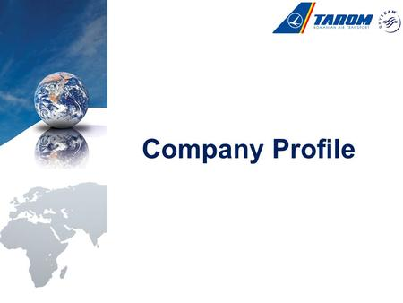 Company Profile. TAROM – Romanian Air Transport is the state owned National Flag Carrier of Romania; - founded 58 years ago, on 18 th of September, 1954.