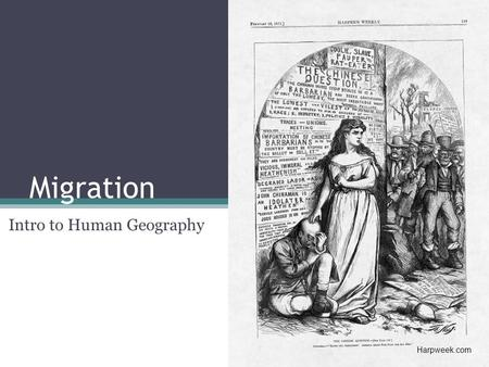 Migration Intro to Human Geography Harpweek.com. © 2011 Pearson Education, Inc. Objectives Introduce relevant migration terminology Consider the role.