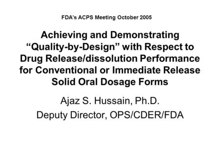 "Achieving and Demonstrating ""Quality-by-Design"" with Respect to Drug Release/dissolution Performance for Conventional or Immediate Release Solid Oral Dosage."