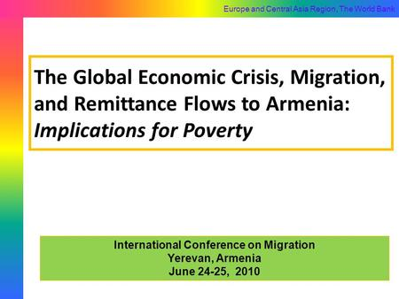 Europe and Central Asia Region, The World Bank The Global Economic Crisis, Migration, and Remittance Flows to Armenia: Implications for Poverty International.