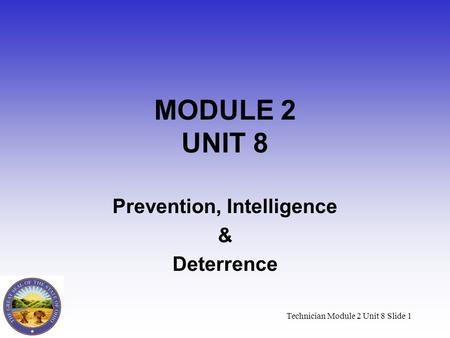 Technician Module 2 Unit 8 Slide 1 MODULE 2 UNIT 8 Prevention, Intelligence & Deterrence.