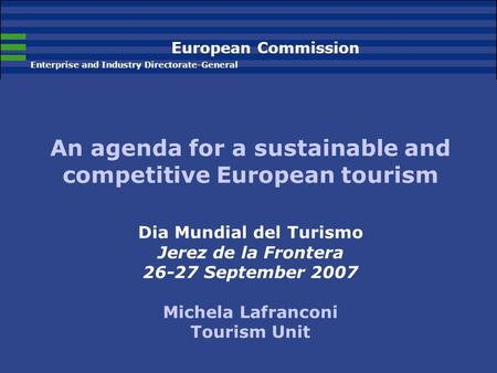 European Commission Enterprise and Industry Directorate-General An agenda for a sustainable and competitive European tourism Dia Mundial del Turismo Jerez.
