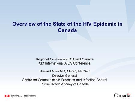 Overview of the State of the HIV Epidemic in Canada Regional Session on USA and Canada XIX International AIDS Conference Howard Njoo MD, MHSc, FRCPC Director-General.