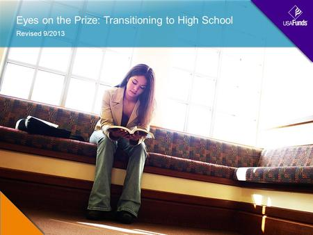 Eyes on the Prize: Transitioning to High School Revised 9/2013.