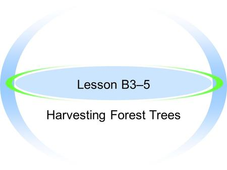 Lesson B3–5 Harvesting Forest Trees Next Generation Science/Common Core Standards Addressed! ·HS ‐ LS2 ‐ 6. Evaluate the claims, evidence, and reasoning.