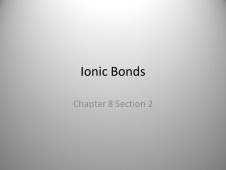 Ionic Bonds Chapter 8 Section 2.
