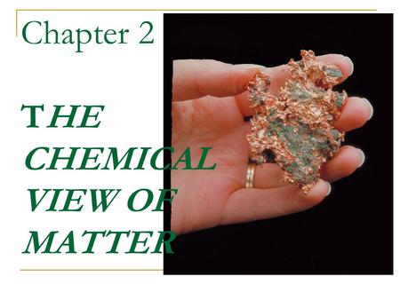 Chapter 2 THE CHEMICAL VIEW OF <strong>MATTER</strong>. Chapter Learning Objectives By the end of the chapter, you will recognize that a.The different types of atoms are.