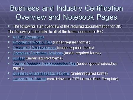 Business and Industry Certification Overview and Notebook Pages  The following is an overview of the required documentation for BIC. The following is.