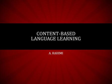 A. RAHIMI CONTENT-BASED LANGUAGE LEARNING. WHAT IS CBI? CBI is designed to provide second-language learners instruction in content and language Genesee.