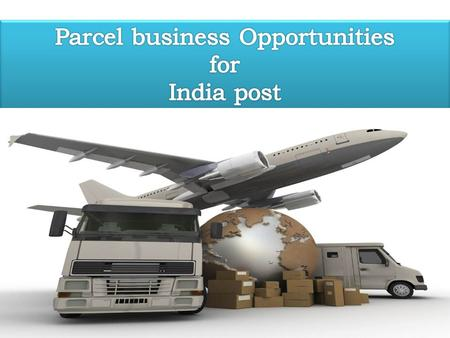 1. Parcel services offering by DoP Ordinary Parcel Registered parcel VP Parcel  Unregistered  Up to 4 KG  Unaccountable  Presented at the counter.
